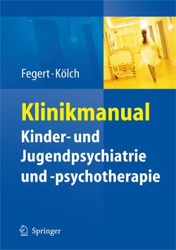Klinikmanual Kinder- und Jugendpsychiatrie und -psychotherapie von Fegert,  Jörg M, Kölch,  Michael