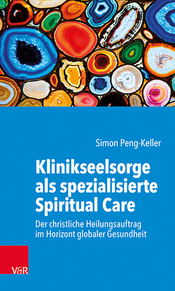 Klinikseelsorge als spezialisierte Spiritual Care von Peng-Keller,  Simon
