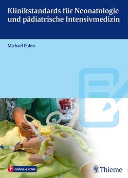 Klinikstandards für Neonatologie und pädiatrische Intensivmedizin von Ehlen,  Michael