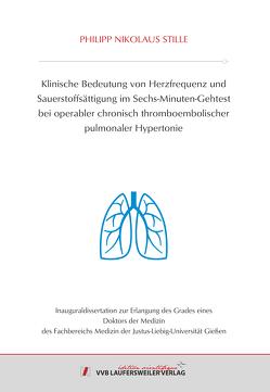 Klinische Bedeutung von Herzfrequenz und Sauerstoffsättigung im Sechs-Minuten-Gehtest bei operabler chronisch thromboembolischer pulmonaler Hypertonie von Stille,  Philipp