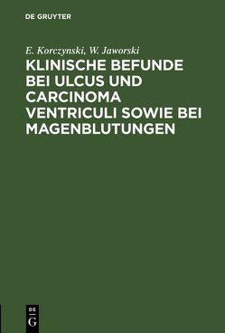 Klinische Befunde bei Ulcus und Carcinoma ventriculi sowie bei Magenblutungen von Jaworski,  W., Korczynski,  E.
