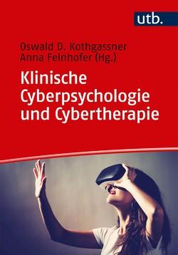 Klinische Cyberpsychologie und Cybertherapie von Felnhofer,  Anna, Kothgassner,  Oswald David