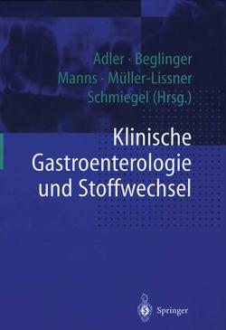 Klinische Gastroenterologie und Stoffwechsel von Adler,  G., Beglinger,  C., Manns,  M.P., Müller-Lissner,  S., Schmiegel,  W.