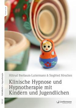 Klinische Hypnose und Hypnotherapie mit Kindern und Jugendlichen von Bierbaum-Luttermann,  Hiltrud, Mrochen,  Siegfried