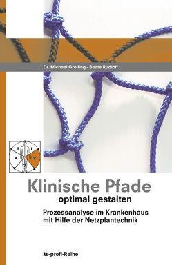 Klinische Pfade optimal gestalten von Greiling,  Michael, Rudloff,  Beate
