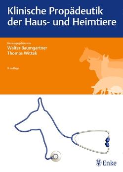 Klinische Propädeutik der Haus- und Heimtiere von Baumgartner,  Walter, Wittek,  Thomas