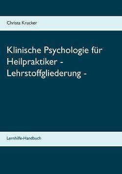 Klinische Psychologie für Heilpraktiker – Lehrstoffgliederung – von Krucker,  Christa