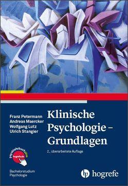 Klinische Psychologie – Grundlagen von Lutz,  Wolfgang, Maercker,  Andreas, Petermann,  Franz, Stangier,  Ulrich
