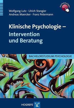 Klinische Psychologie – Intervention und Beratung von Lutz,  Wolfgang, Maercker,  Andreas, Petermann,  Franz, Stangier,  Ulrich