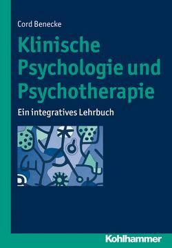 Klinische Psychologie und Psychotherapie von Benecke,  Cord