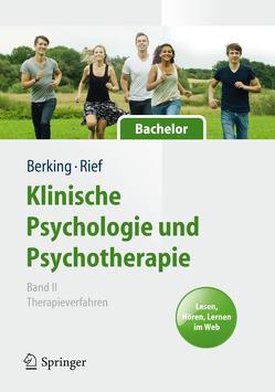 Klinische Psychologie und Psychotherapie für Bachelor von Berking,  Matthias, Rief,  Winfried