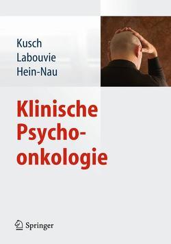Klinische Psychoonkologie von Hein-Nau,  Birgitt, Kusch,  Michael, Labouvie,  Hildegard