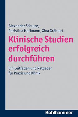 Klinische Studien erfolgreich durchführen von Grählert,  Xina, Hoffmann,  Christina, Schulze,  Alexander