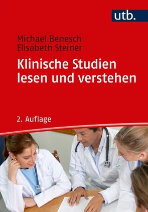 Klinische Studien lesen und verstehen von Benesch,  Michael, Steiner,  Elisabeth