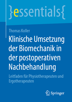 Klinische Umsetzung der Biomechanik in der postoperativen Nachbehandlung von Koller,  Thomas