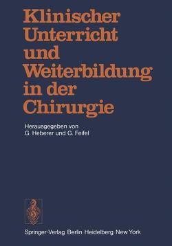 Klinischer Unterricht und Weiterbildung in der Chirurgie von Feifel,  G., Heberer,  G.