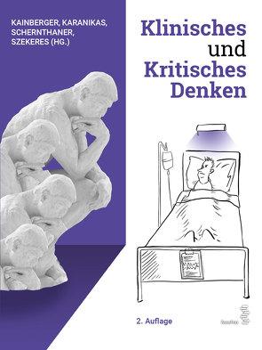 Klinisches und Kritisches Denken von Kainberger,  Franz, Karanikas,  Georgios, Schernthaner,  Gerit, Szekeres,  Thomas