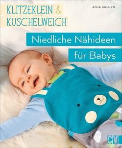 klitzeklein & kuschelweich – Einfach niedliche Nähideen für Babys von Gulden,  Anja