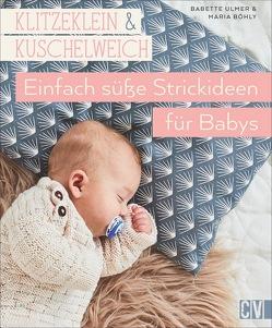 Klitzeklein & kuschelweich – Einfach süße Strickideen für Babys von Böhly,  Maria, Ulmer,  Babette
