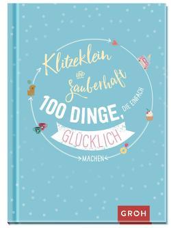 Klitzeklein & zauberhaft: 100 Dinge, die einfach glücklich machen von Groh Redaktionsteam
