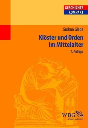 Klöster und Orden im Mittelalter von Gleba,  Gudrun, Kintzinger,  Martin