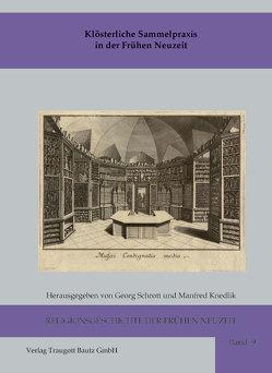 Klösterliche Sammelpraxis in der Frühen Neuzeit von Knedlik,  Manfred, Schrott,  Georg