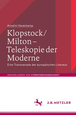 Klopstock/Milton – Teleskopie der Moderne von Haverkamp,  Anselm
