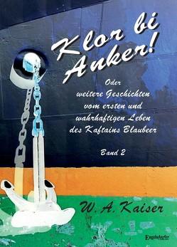 Klor bi Anker! Oder Geschichten vom ersten und wahrhaftigen Leben des Kaftains Blaubeer (Band 2) von Kaiser,  W.A.
