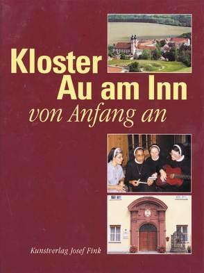 Kloster Au am Inn – von Anfang an von Brugger,  Walter, Eisenberger,  M Dominica, Gigl,  Caroline