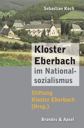 Kloster Eberbach im Nationalsozialismus von Koch,  Sebastian