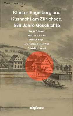 Kloster Engelberg und Küsnacht am Zürichsee von De Kegel,  Rolf, Eckinger,  Armin, Fuchs,  Walther, Sandmeier-Walt,  Annina, Vogel,  Adalbert