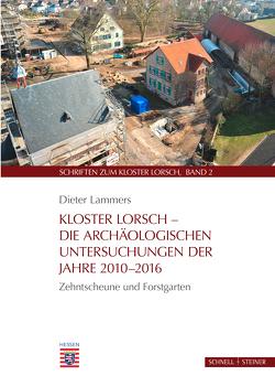 Kloster Lorsch – Die archäologischen Untersuchungen der Jahre 2010–2016 von Lammers,  Dieter