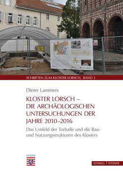 Kloster Lorsch – Die archäologischen Untersuchungen der Jahre 2010 – 2016 von Lammers,  Dieter
