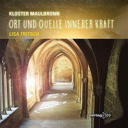Kloster Maulbronn – Ort und Quelle innerer Kraft von Fritsch,  Lisa
