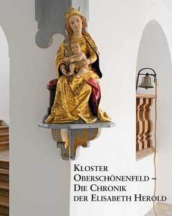 Kloster Oberschönenfeld – Die Chronik der Elisabeth Herold von Oelwein,  Cornelia, Schiedermair,  Werner, Schönborn,  Philipp