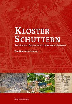 Kloster Schuttern – Archäologie, Baugeschichte – historische Kontexte von Galioto,  Luisa, Huth,  Volkhard, Krohn,  Niklot