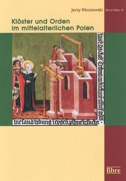 Klöster und Orden im mittelalterlichen Polen von Kloczowski,  Jerzy, Petersen,  Heidemarie