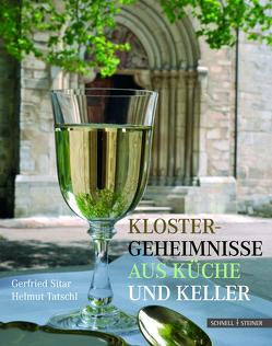 Klostergeheimnisse aus Küche und Keller von Sitar,  Gerfried, Tatschl,  Helmut