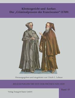 """Klostergericht und -kerker Der """"Criminalprocess der Franciscaner"""" (1769) von Lehner,  Ulrich L"""