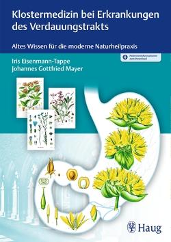 Klostermedizin bei Erkrankungen des Verdauungstrakts von Eisenmann-Tappe,  Iris, Mayer,  Johannes Gottfried
