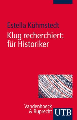Klug recherchiert: für Historiker von Kühmstedt,  Estella