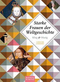 Klug und mutig: Starke Frauen der Weltgeschichte von Vongries,  Caroline