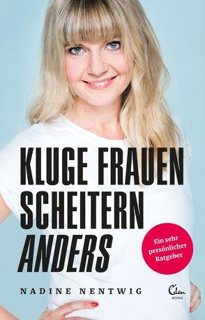 Kluge Frauen scheitern anders von Nentwig,  Nadine