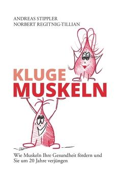 Kluge Muskeln von Regitnig-Tillian,  Norbert, Stippler,  Andreas