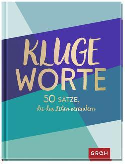 Kluge Worte – 50 Sätze, die das Leben verändern