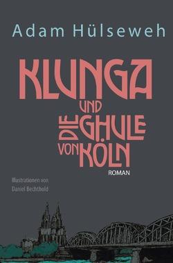 Klunga und die Ghule von Köln von Bechthold,  Daniel, Elbracht,  Ina, Hülseweh,  Adam, Schmalz,  Alexander
