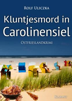 Kluntjesmord in Carolinensiel. Ostfrieslandkrimi von Uliczka,  Rolf
