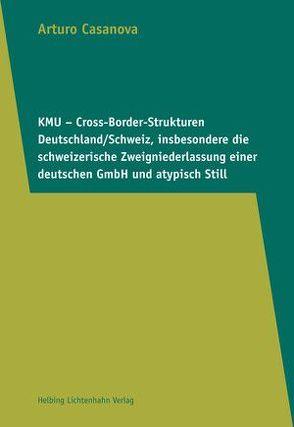 KMU – Cross-Border-Strukturen Deutschland/Schweiz, insbesondere die schweizerische Zweigniederlassung einer deutschen GmbH und atypisch Still von Casanova,  Arturo