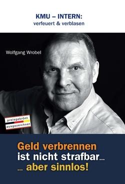KMU – INTERN: verfeuert & verblasen von Wrobel,  Wolfgang