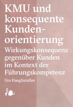 KMU und konsequente Kundenorientierung von Fueglistaller,  Urs